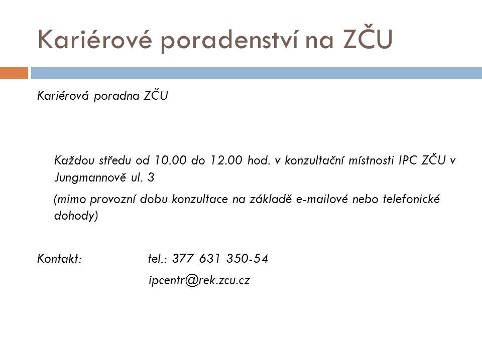Kariérové poradenství na ZČU Kariérová poradna ZČU Každou středu od 10.00 do 12.00 hod. v konzultační místnosti IPC ZČU v Jungmannově ul. 3 (mimo prov