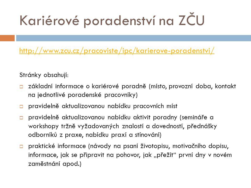 Kariérové poradenství na ZČU http://www.zcu.cz/pracoviste/ipc/karierove-poradenstvi/ Stránky obsahují:  základní informace o kariérové poradně (místo