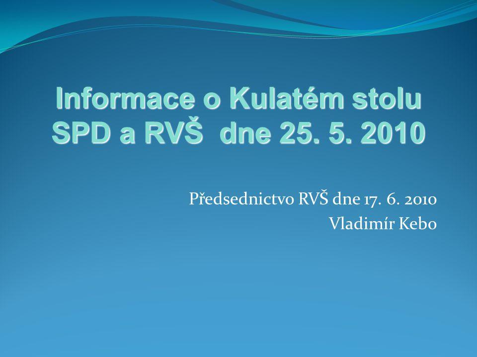 Předsednictvo RVŠ dne 17. 6. 2010 Vladimír Kebo Informace o Kulatém stolu SPD a RVŠ dne 25. 5. 2010