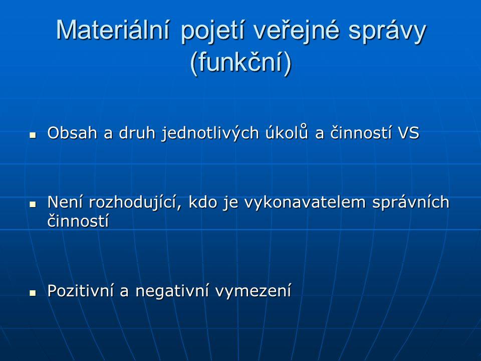 Materiální pojetí veřejné správy (funkční) Obsah a druh jednotlivých úkolů a činností VS Obsah a druh jednotlivých úkolů a činností VS Není rozhodujíc