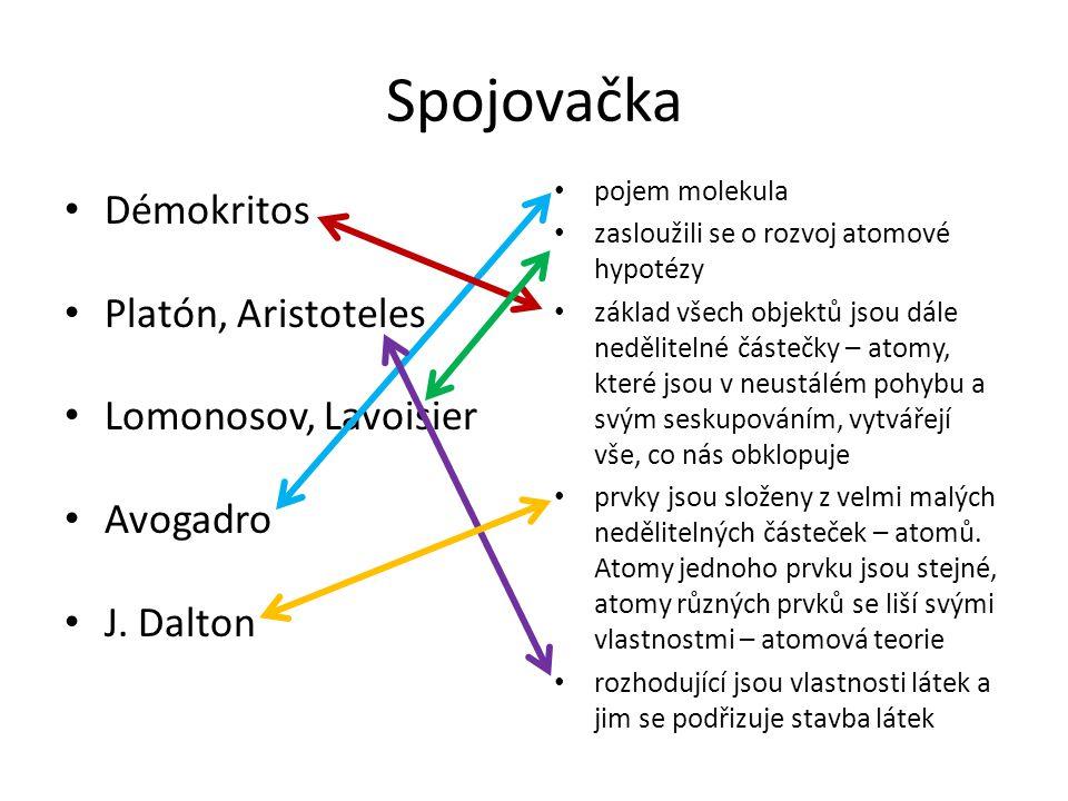 Spojovačka Démokritos Platón, Aristoteles Lomonosov, Lavoisier Avogadro J. Dalton pojem molekula zasloužili se o rozvoj atomové hypotézy základ všech