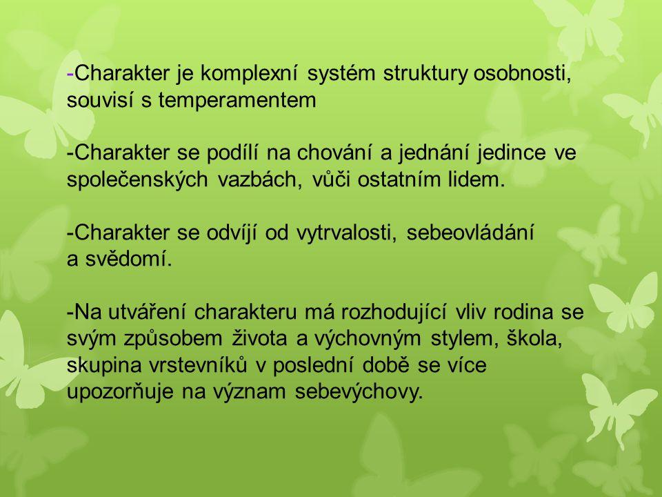 -Charakter je komplexní systém struktury osobnosti, souvisí s temperamentem -Charakter se podílí na chování a jednání jedince ve společenských vazbách