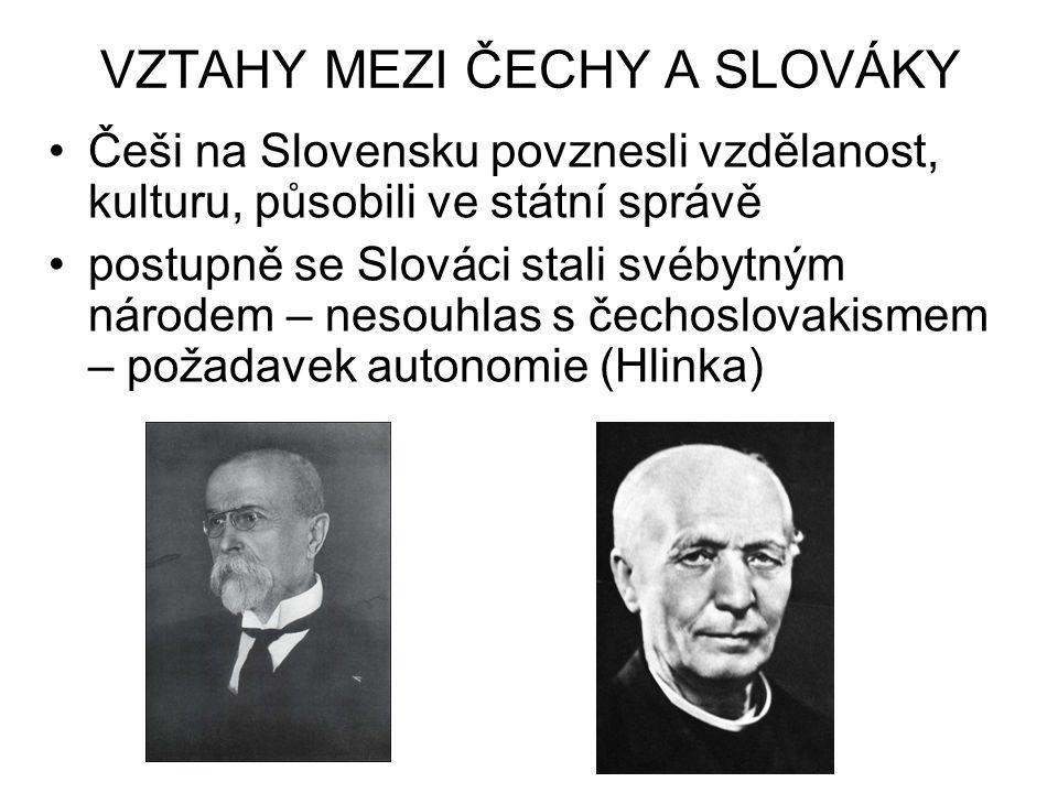 VZTAHY MEZI ČECHY A SLOVÁKY Češi na Slovensku povznesli vzdělanost, kulturu, působili ve státní správě postupně se Slováci stali svébytným národem – n