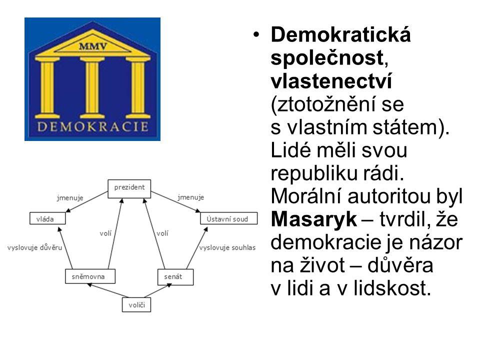 Demokratická společnost, vlastenectví (ztotožnění se s vlastním státem). Lidé měli svou republiku rádi. Morální autoritou byl Masaryk – tvrdil, že dem