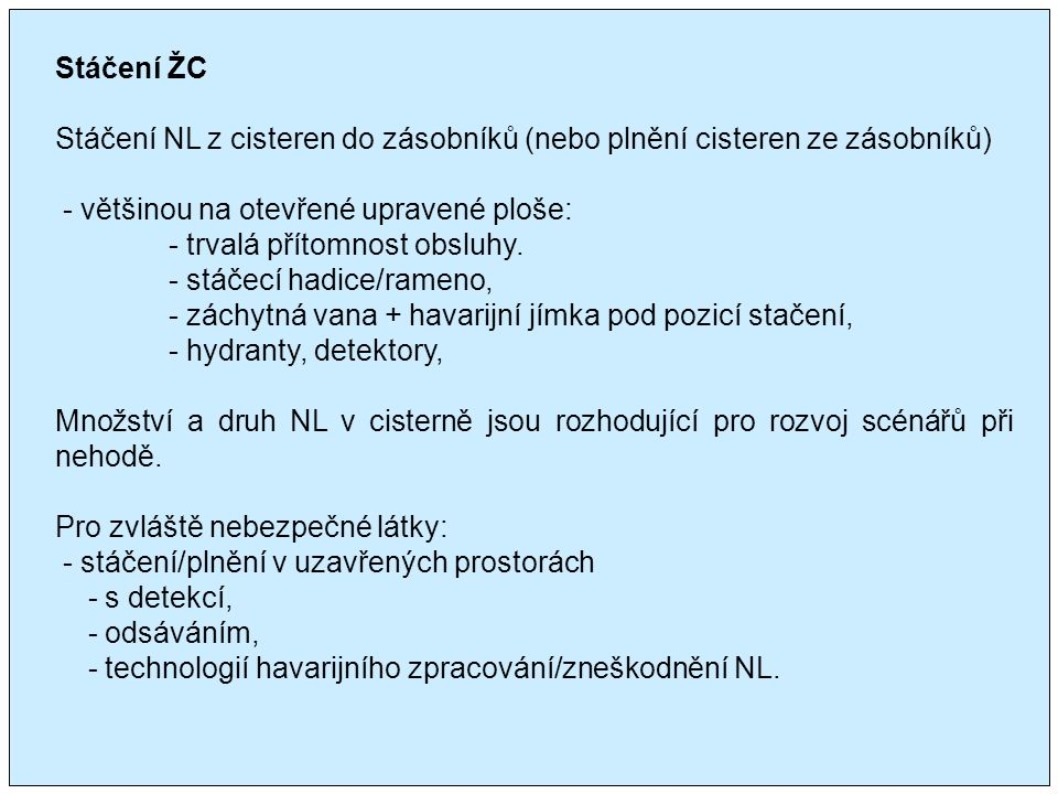 Stáčení ŽC Stáčení NL z cisteren do zásobníků (nebo plnění cisteren ze zásobníků) - většinou na otevřené upravené ploše: - trvalá přítomnost obsluhy.