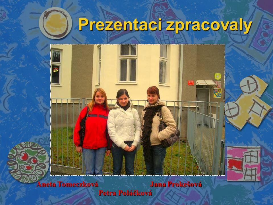 Prezentaci zpracovaly Aneta Tomeczková Petra Poláčková Jana Prokešová
