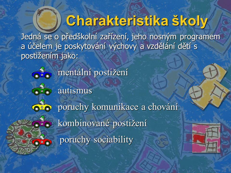 Charakteristika školy Jedná se o předškolní zařízení, jeho nosným programem a účelem je poskytování výchovy a vzdělání dětí s postižením jako: mentální postižení autismus poruchy komunikace a chování kombinované postižení poruchy sociability
