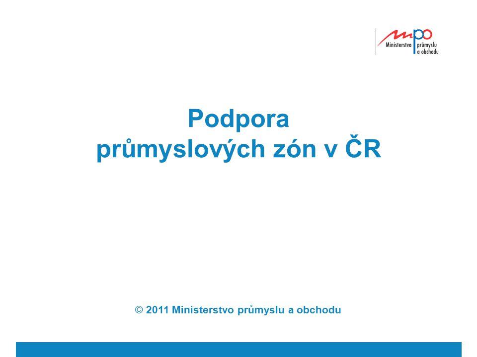 Podpora průmyslových zón v ČR © 2011 Ministerstvo průmyslu a obchodu