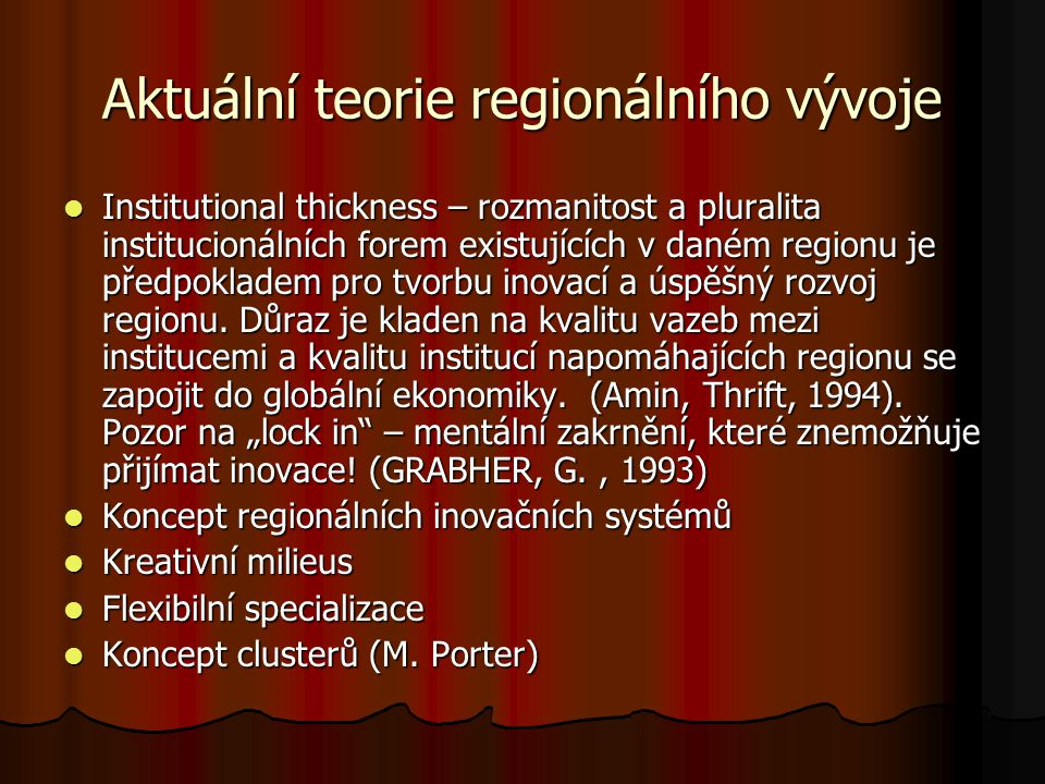 Aktuální teorie regionálního vývoje Institutional thickness – rozmanitost a pluralita institucionálních forem existujících v daném regionu je předpokladem pro tvorbu inovací a úspěšný rozvoj regionu.
