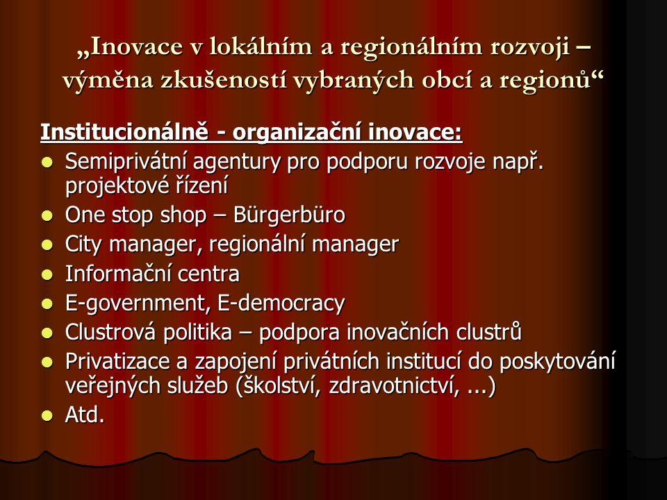 """""""Inovace v lokálním a regionálním rozvoji – výměna zkušeností vybraných obcí a regionů Institucionálně - organizační inovace: Semiprivátní agentury pro podporu rozvoje např."""