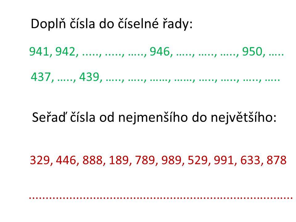 Doplň čísla do číselné řady: 941, 942,.....,....., ….., 946, ….., ….., ….., 950, ….. 437, ….., 439, ….., ….., ……, ……, ….., ….., ….., ….. Seřaď čísla o