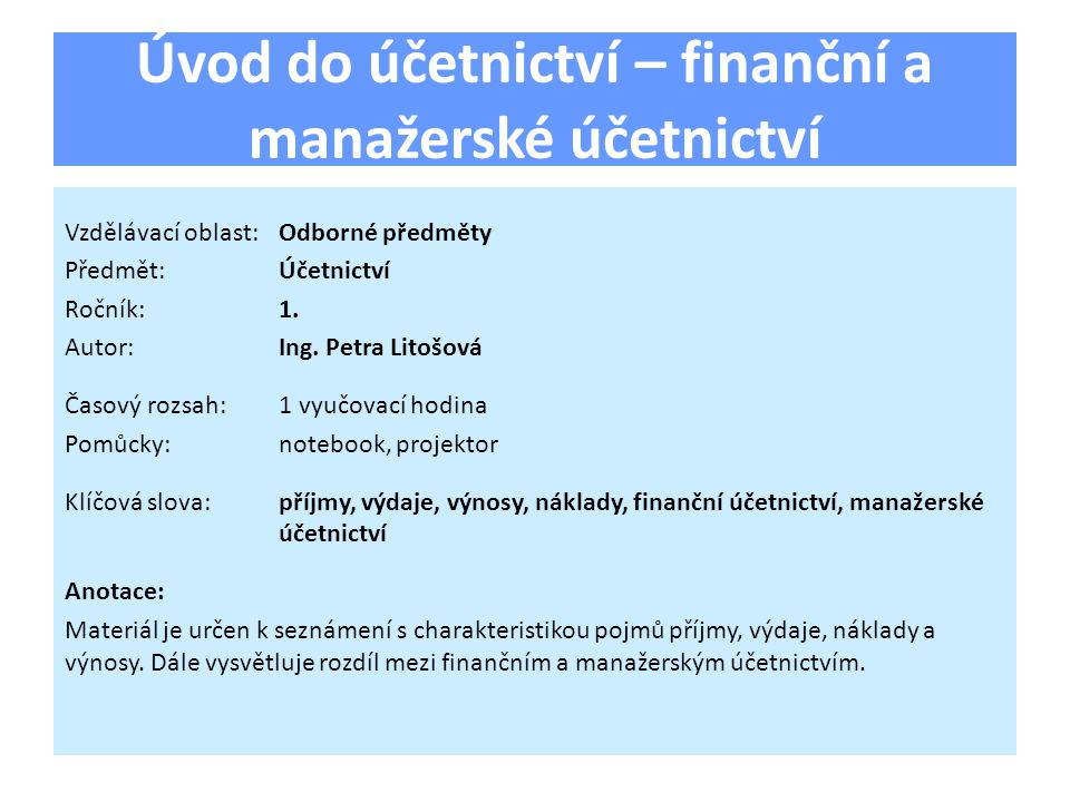 Úvod do účetnictví – finanční a manažerské účetnictví Vzdělávací oblast:Odborné předměty Předmět:Účetnictví Ročník:1.
