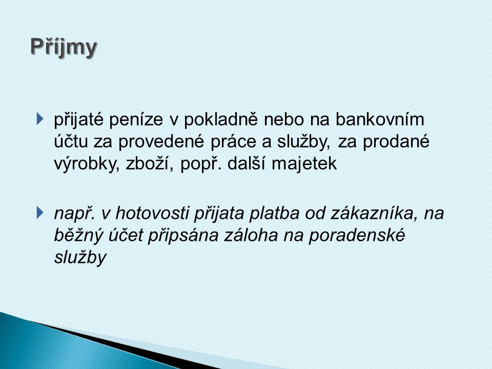  přijaté peníze v pokladně nebo na bankovním účtu za provedené práce a služby, za prodané výrobky, zboží, popř.