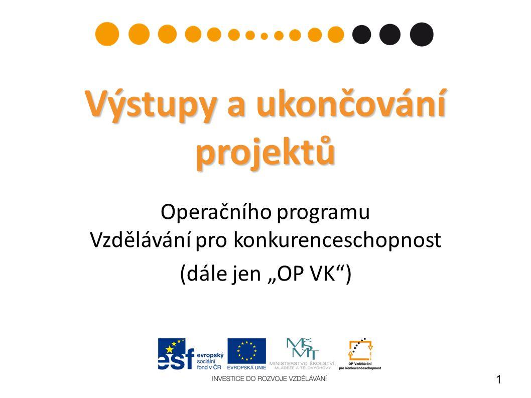 """1 Výstupy a ukončování projektů Operačního programu Vzdělávání pro konkurenceschopnost (dále jen """"OP VK"""")"""