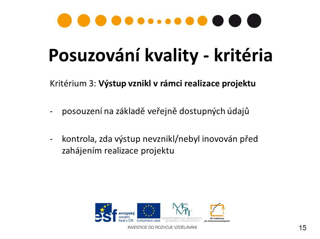 15 Posuzování kvality - kritéria Kritérium 3: Výstup vznikl v rámci realizace projektu -posouzení na základě veřejně dostupných údajů -kontrola, zda v
