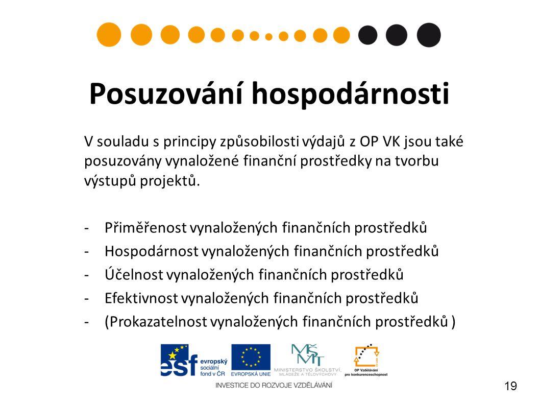 19 Posuzování hospodárnosti V souladu s principy způsobilosti výdajů z OP VK jsou také posuzovány vynaložené finanční prostředky na tvorbu výstupů projektů.