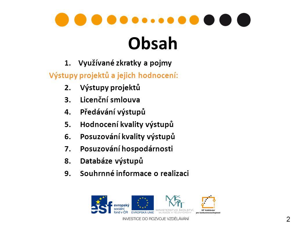 2 1.Využívané zkratky a pojmy Výstupy projektů a jejich hodnocení: 2.Výstupy projektů 3.Licenční smlouva 4.Předávání výstupů 5.Hodnocení kvality výstu
