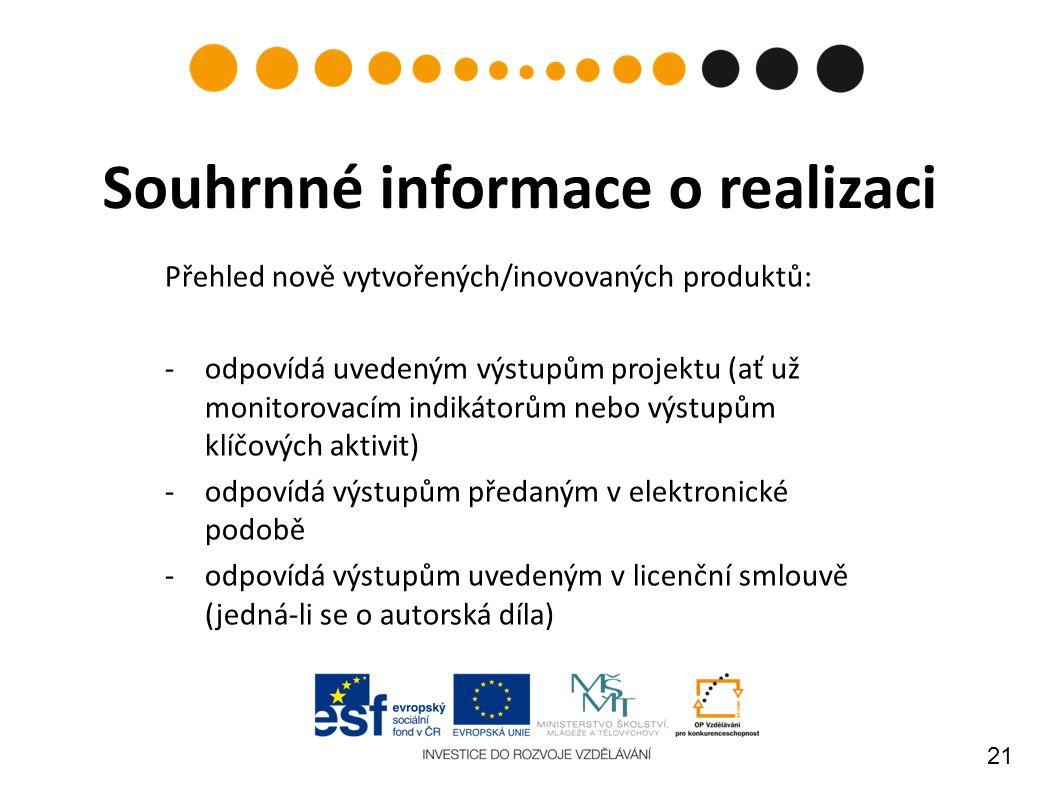 21 Souhrnné informace o realizaci Přehled nově vytvořených/inovovaných produktů: -odpovídá uvedeným výstupům projektu (ať už monitorovacím indikátorům