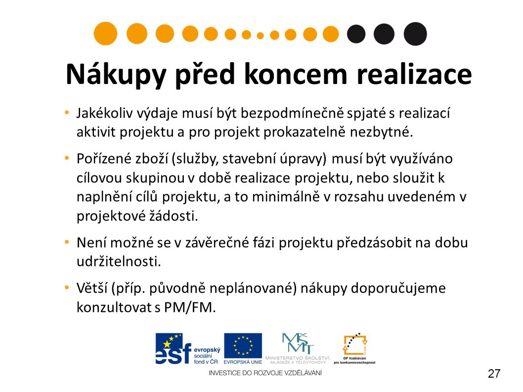 27 Jakékoliv výdaje musí být bezpodmínečně spjaté s realizací aktivit projektu a pro projekt prokazatelně nezbytné.