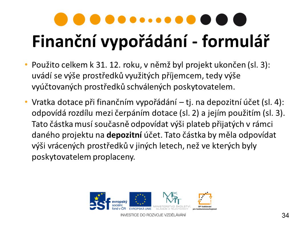 34 Použito celkem k 31. 12. roku, v němž byl projekt ukončen (sl. 3): uvádí se výše prostředků využitých příjemcem, tedy výše vyúčtovaných prostředků