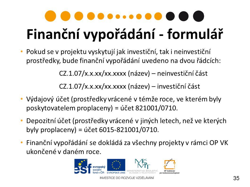 35 Pokud se v projektu vyskytují jak investiční, tak i neinvestiční prostředky, bude finanční vypořádání uvedeno na dvou řádcích: CZ.1.07/x.x.xx/xx.xxxx (název) – neinvestiční část CZ.1.07/x.x.xx/xx.xxxx (název) – investiční část Výdajový účet (prostředky vrácené v témže roce, ve kterém byly poskytovatelem proplaceny) = účet 821001/0710.