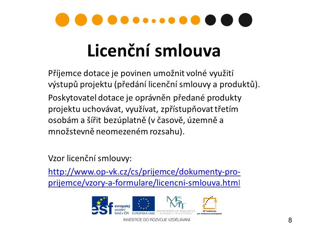 8 Licenční smlouva Příjemce dotace je povinen umožnit volné využití výstupů projektu (předání licenční smlouvy a produktů). Poskytovatel dotace je opr