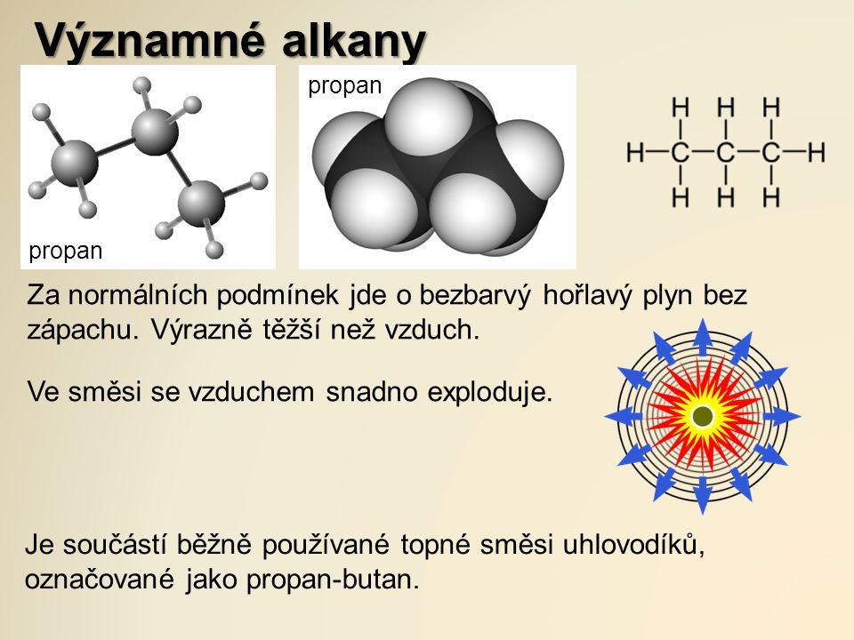 Významné alkany propan Za normálních podmínek jde o bezbarvý hořlavý plyn bez zápachu. Výrazně těžší než vzduch. Ve směsi se vzduchem snadno exploduje