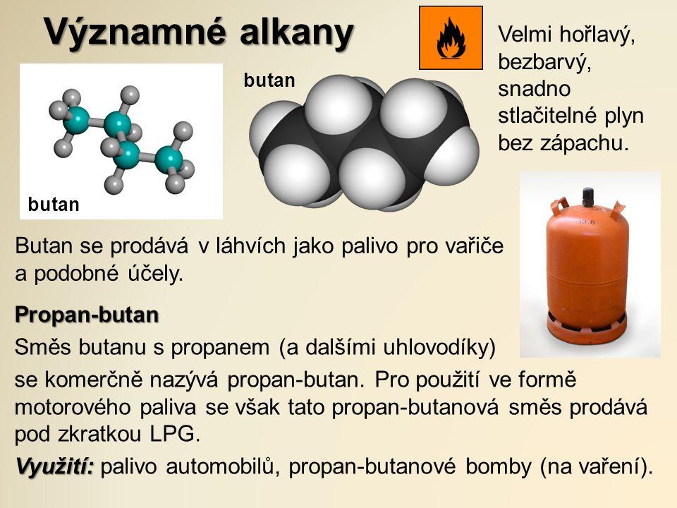 Významné alkany butan Velmi hořlavý, bezbarvý, snadno stlačitelné plyn bez zápachu. Butan se prodává v láhvích jako palivo pro vařiče a podobné účely.
