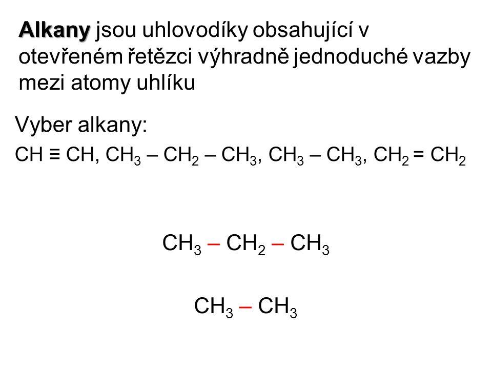 Alkany Alkany jsou uhlovodíky obsahující v otevřeném řetězci výhradně jednoduché vazby mezi atomy uhlíku Vyber alkany: CH ≡ CH, CH 3 – CH 2 – CH 3, CH