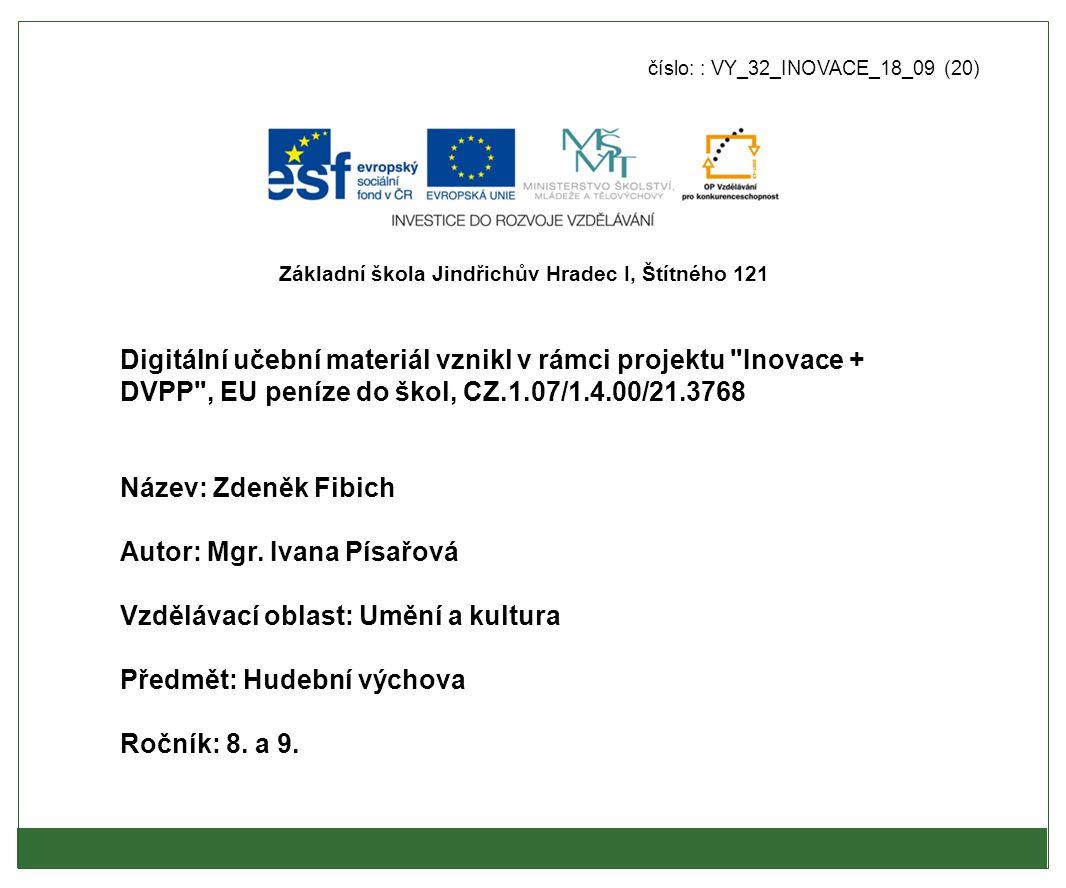 Metodický list - anotace: ●Výukový materiál obsahuje základní informace o životě a díle hudebního skladatele Zdeňka Fibicha včetně obrazového materiálu.