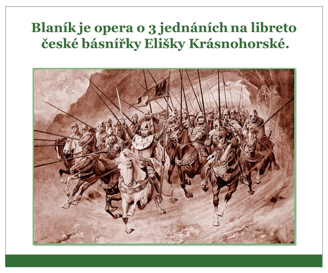 Blaník je opera o 3 jednáních na libreto české básnířky Elišky Krásnohorské.