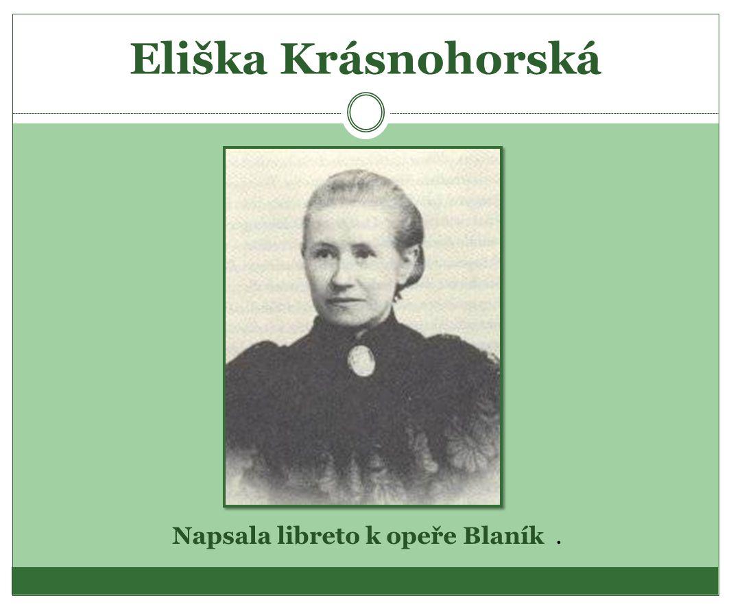 Eliška Krásnohorská Napsala libreto k opeře Blaník.