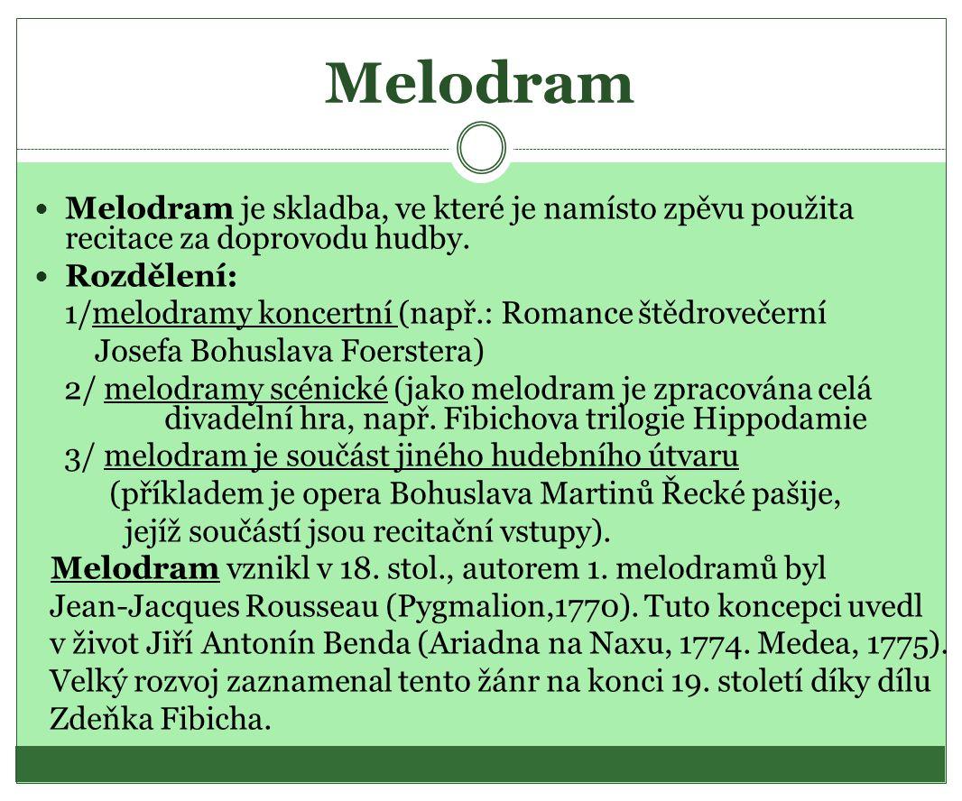 Melodram Melodram je skladba, ve které je namísto zpěvu použita recitace za doprovodu hudby.