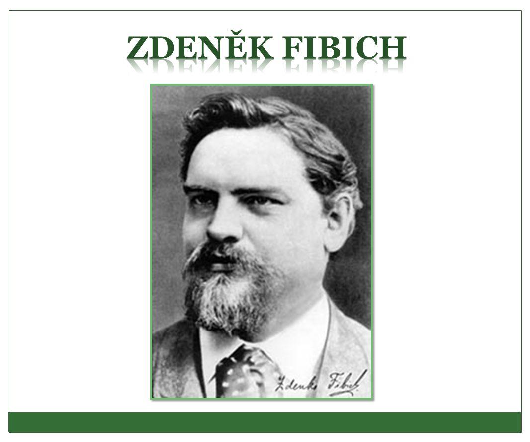 Zdeněk Fibich - život * 21.12. 1850 Všebořice u Čáslavi † 15.