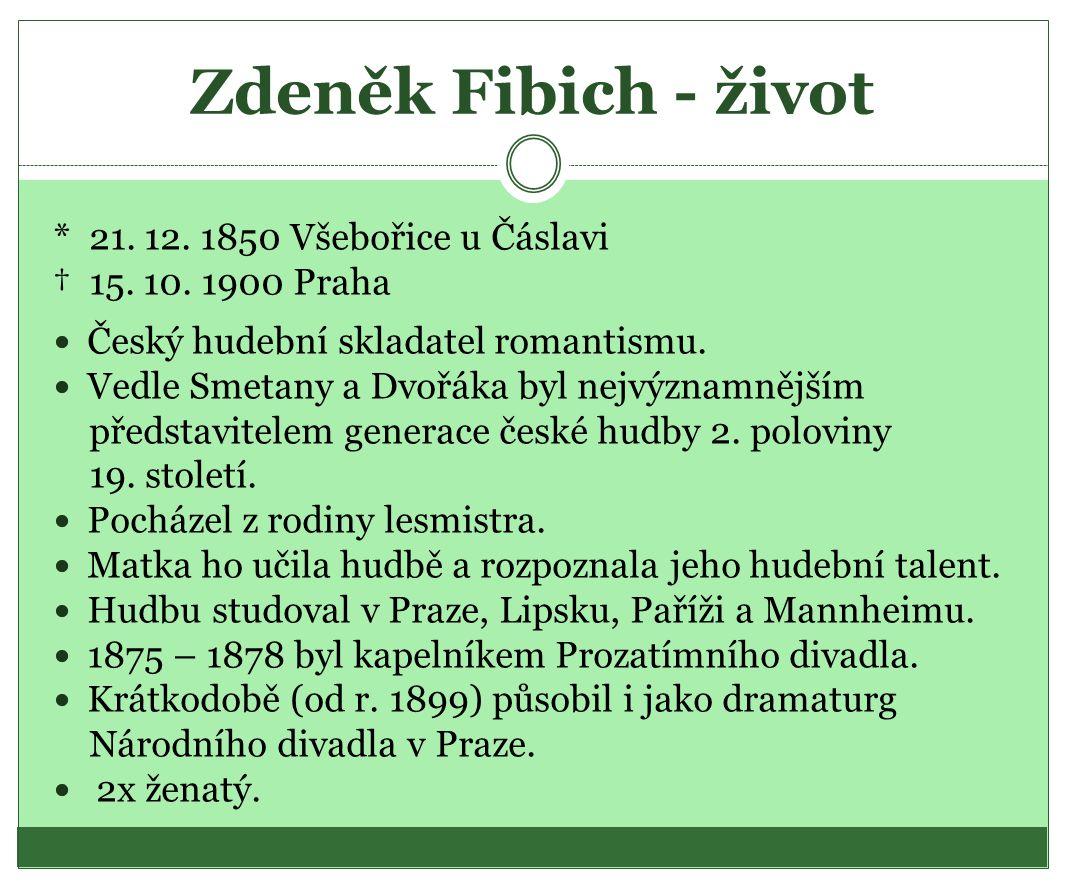 Zdeněk Fibich - život * 21. 12. 1850 Všebořice u Čáslavi † 15.