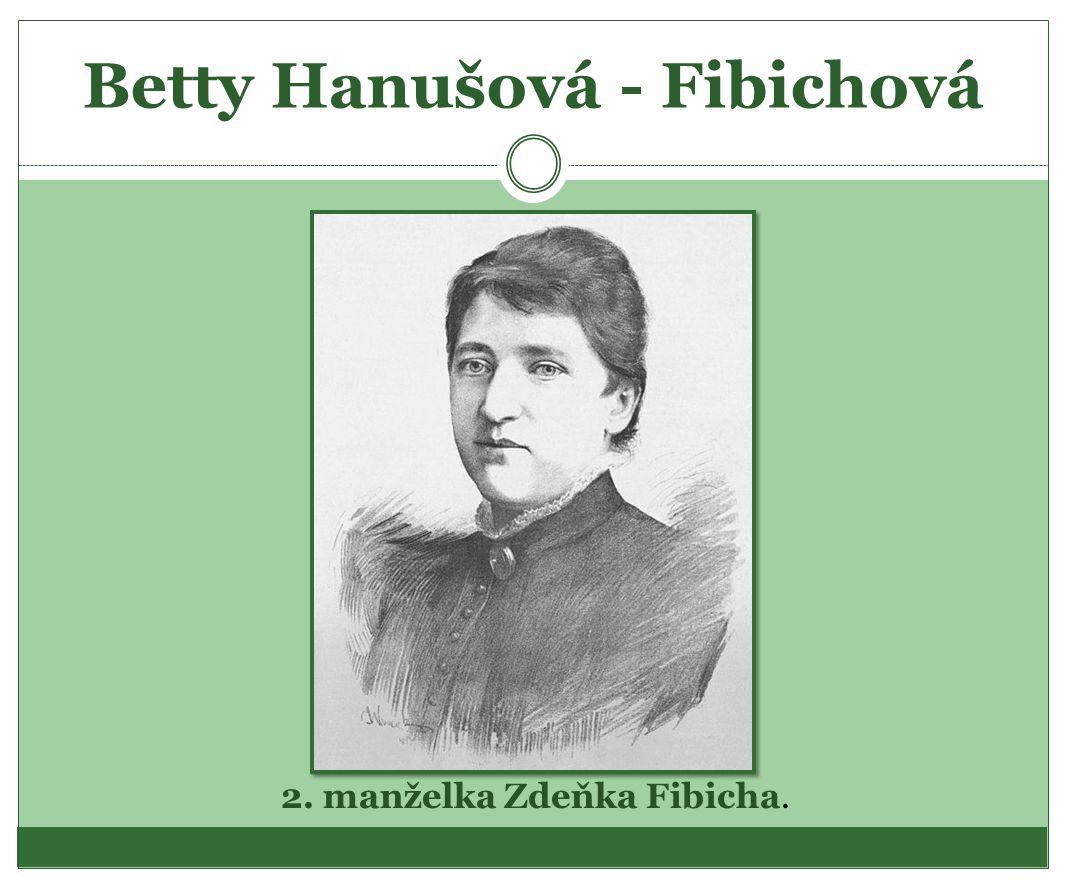 Betty Hanušová - Fibichová 2. manželka Zdeňka Fibicha.