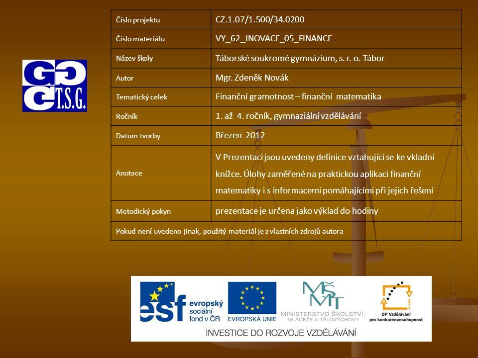 Číslo projektu CZ.1.07/1.500/34.0200 Číslo materiálu VY_62_INOVACE_05_FINANCE Název školy Táborské soukromé gymnázium, s. r. o. Tábor Autor Mgr. Zdeně