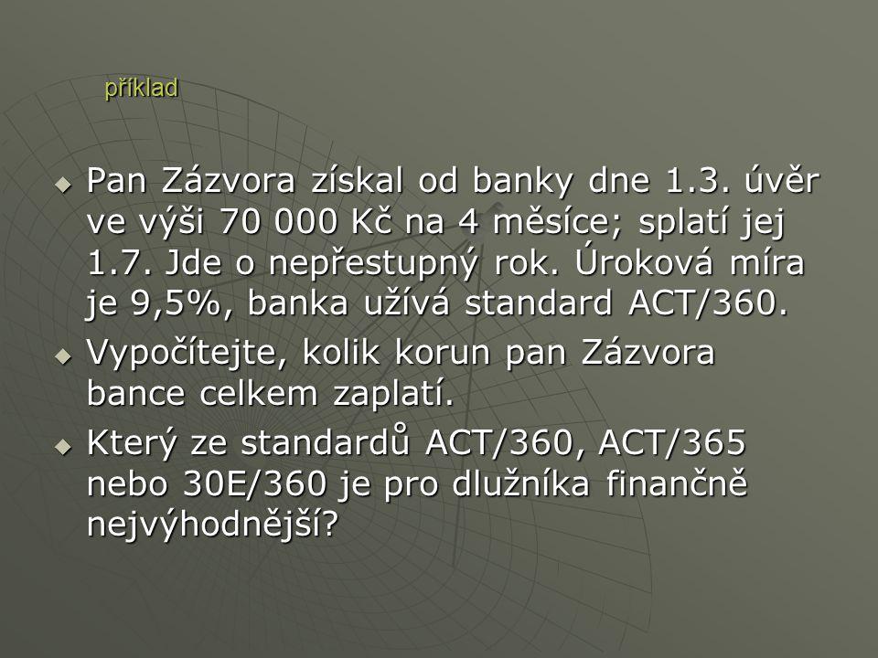  Pan  Pan Zázvora získal od banky dne 1.3. úvěr ve výši 70 000 Kč na 4 měsíce; splatí jej 1.7. Jde o nepřestupný rok. Úroková míra je 9,5%, banka už