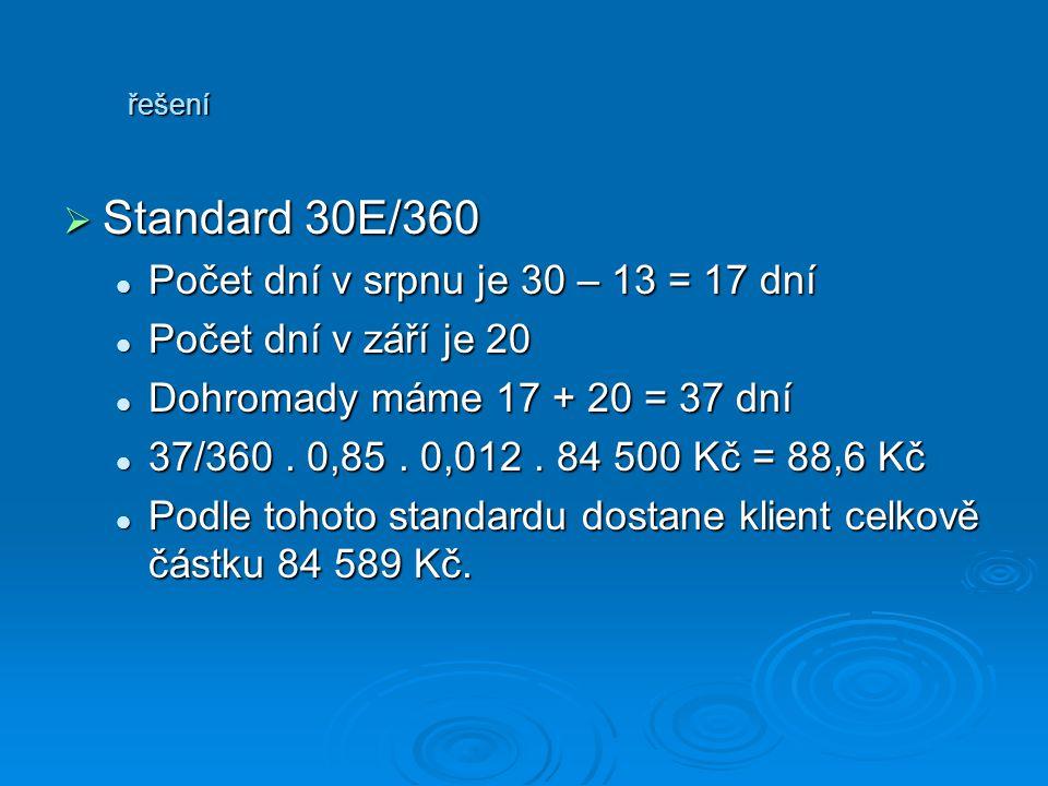 SSSStandard 30E/360 Počet dní v srpnu je 30 – 13 = 17 dní Počet dní v září je 20 Dohromady máme 17 + 20 = 37 dní 37/360. 0,85. 0,012. 84 500 Kč =