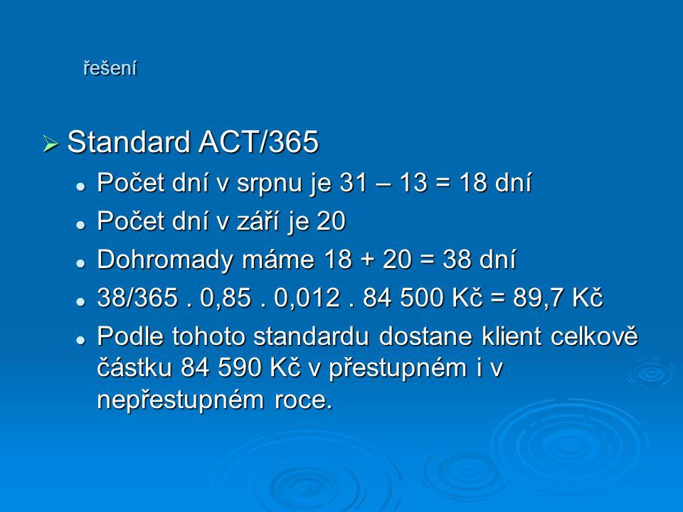 řešení SSSStandard ACT/365 Počet dní v srpnu je 31 – 13 = 18 dní Počet dní v září je 20 Dohromady máme 18 + 20 = 38 dní 38/365. 0,85. 0,012. 84 50