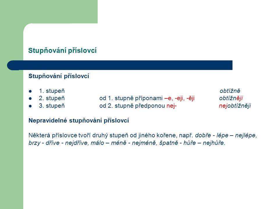 Příslovečné spřežky Příslovečné spřežky jsou slova, která vznikla spojením předložky a jiného slovního druhu, např.