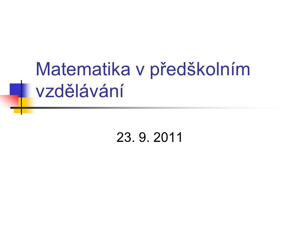 Matematika v předškolním vzdělávání 23. 9. 2011