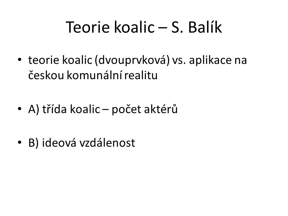 Teorie koalic – S.Balík teorie koalic (dvouprvková) vs.