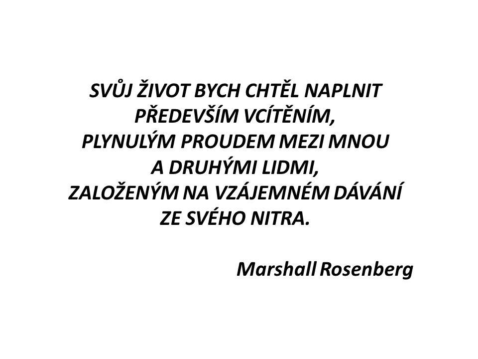 SVŮJ ŽIVOT BYCH CHTĚL NAPLNIT PŘEDEVŠÍM VCÍTĚNÍM, PLYNULÝM PROUDEM MEZI MNOU A DRUHÝMI LIDMI, ZALOŽENÝM NA VZÁJEMNÉM DÁVÁNÍ ZE SVÉHO NITRA. Marshall R