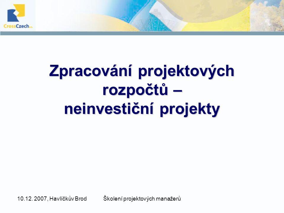 10.12. 2007, Havlíčkův BrodŠkolení projektových manažerů Zpracování projektových rozpočtů – neinvestiční projekty