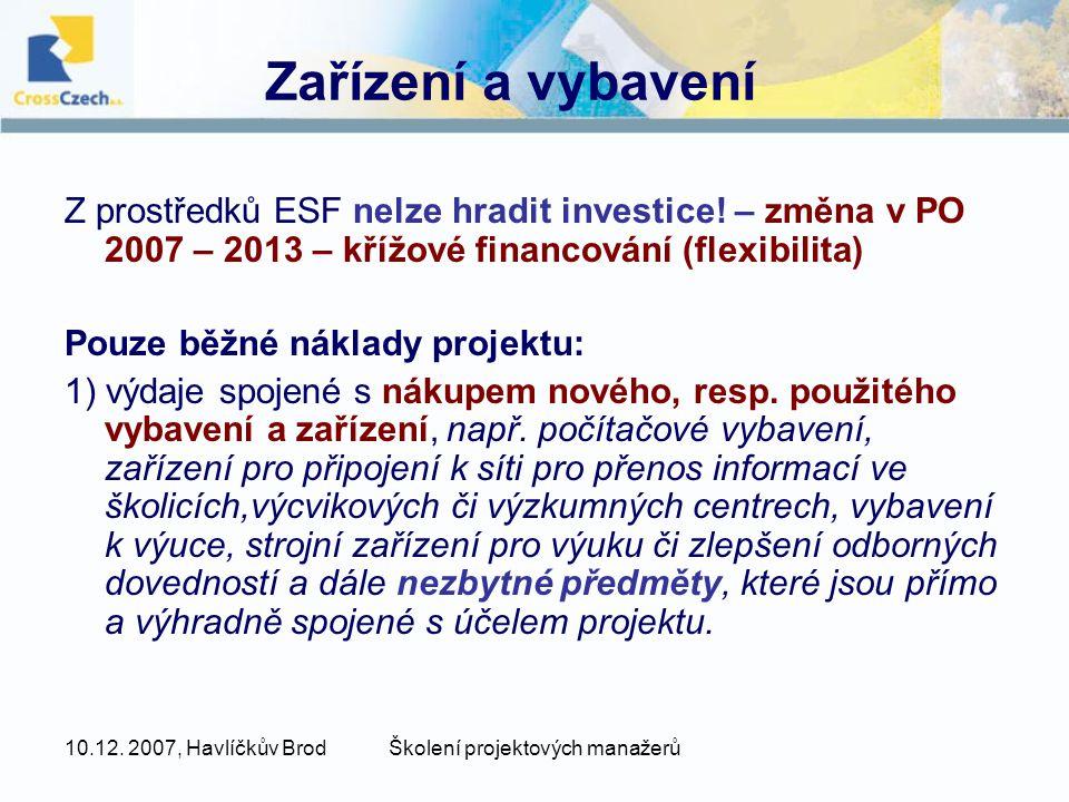 10.12. 2007, Havlíčkův BrodŠkolení projektových manažerů Zařízení a vybavení Z prostředků ESF nelze hradit investice! – změna v PO 2007 – 2013 – křížo