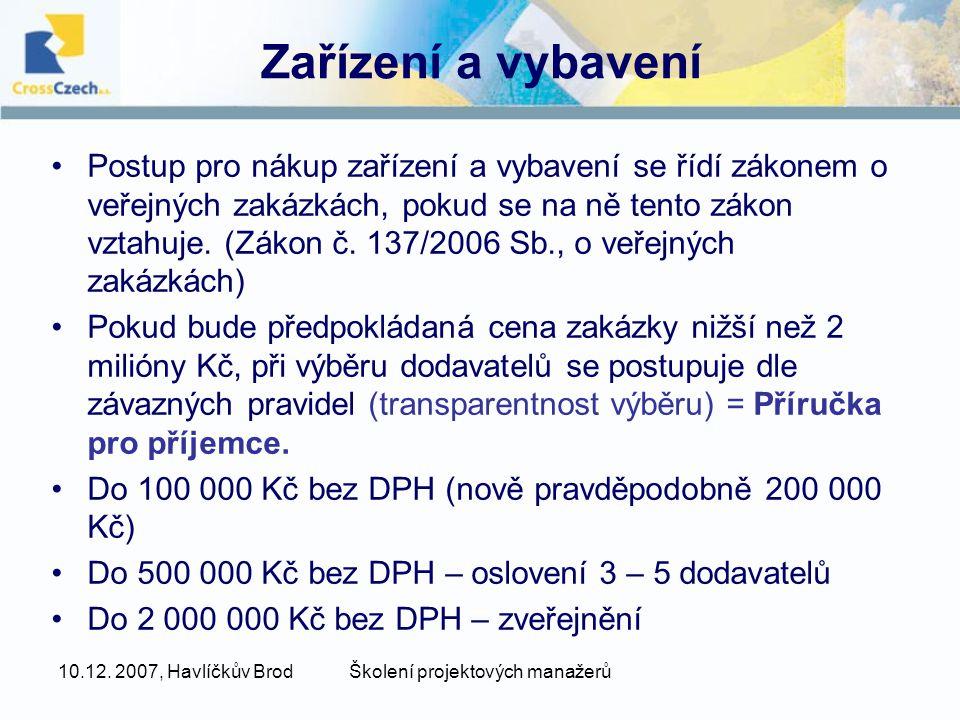 10.12. 2007, Havlíčkův BrodŠkolení projektových manažerů Zařízení a vybavení Postup pro nákup zařízení a vybavení se řídí zákonem o veřejných zakázkác