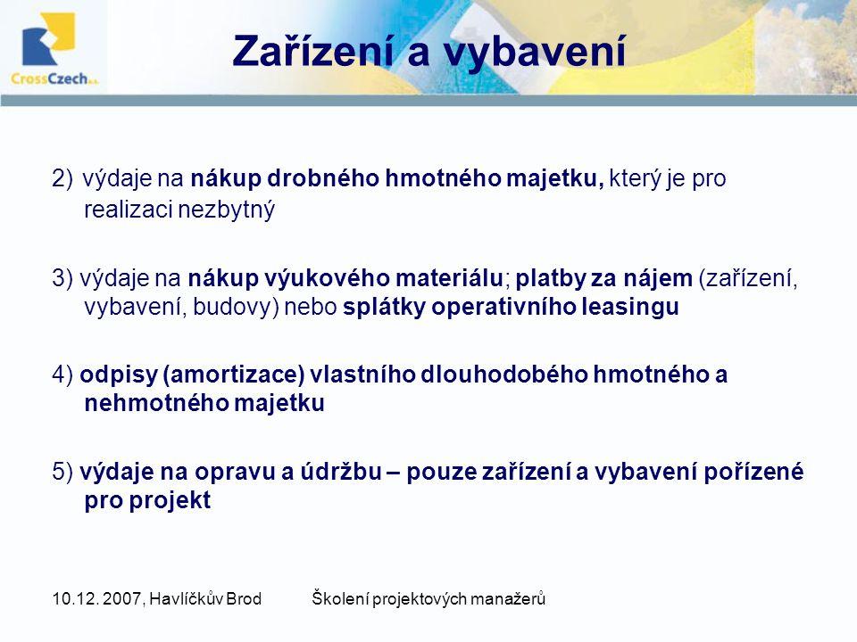 10.12. 2007, Havlíčkův BrodŠkolení projektových manažerů Zařízení a vybavení 2) výdaje na nákup drobného hmotného majetku, který je pro realizaci nezb