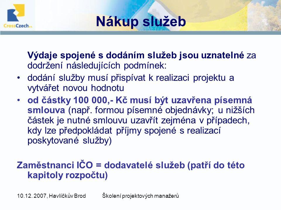 10.12. 2007, Havlíčkův BrodŠkolení projektových manažerů Nákup služeb Výdaje spojené s dodáním služeb jsou uznatelné za dodržení následujících podmíne