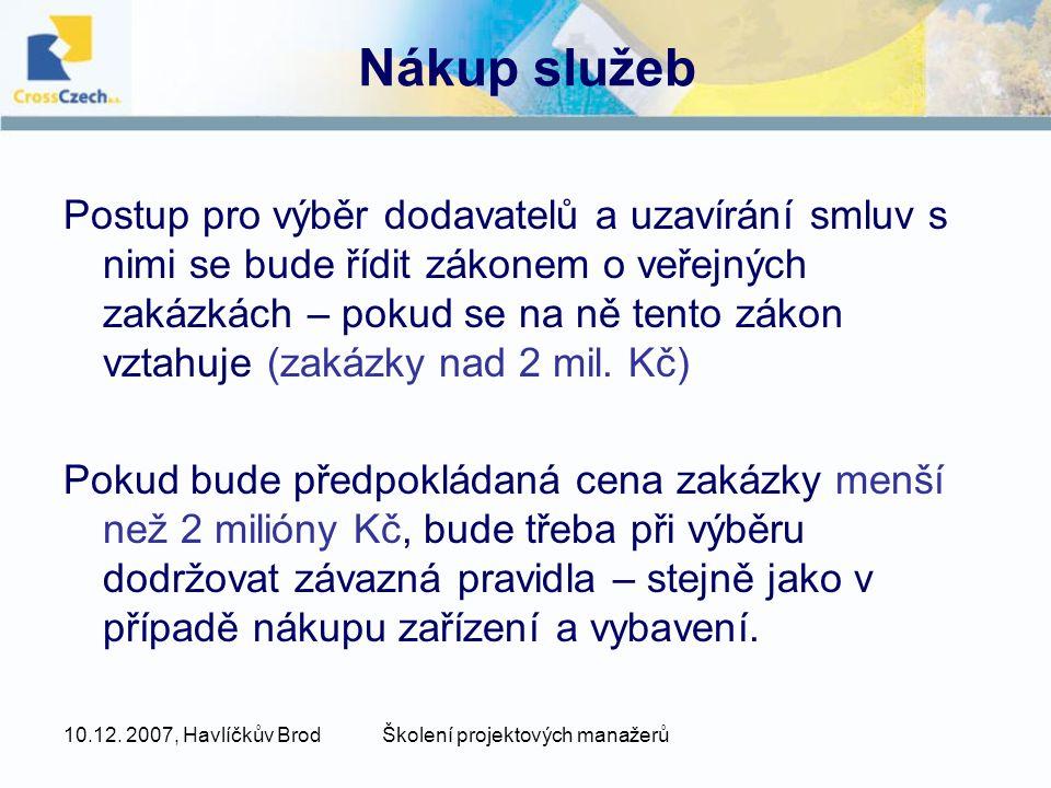 10.12. 2007, Havlíčkův BrodŠkolení projektových manažerů Nákup služeb Postup pro výběr dodavatelů a uzavírání smluv s nimi se bude řídit zákonem o veř